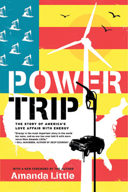 """""""Power Trip: The Story of America's Love Affair with Energy"""" by Amanda Little"""